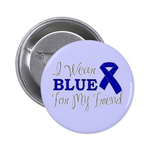 I Wear Blue For My Friend (Blue Awareness Ribbon) Pinback Buttons