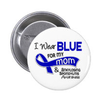 I Wear Blue For My Mom 42 Ankylosing Spondylitis Button