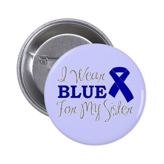 I Wear Blue For My Sister (Blue Awareness Ribbon) Pinback Button