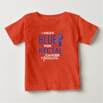 I WEAR BLUE FOR RECTAL CANCER AWARENESS BABY T-Shirt