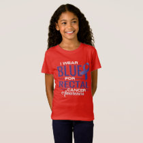 I WEAR BLUE FOR RECTAL CANCER AWARENESS T-Shirt