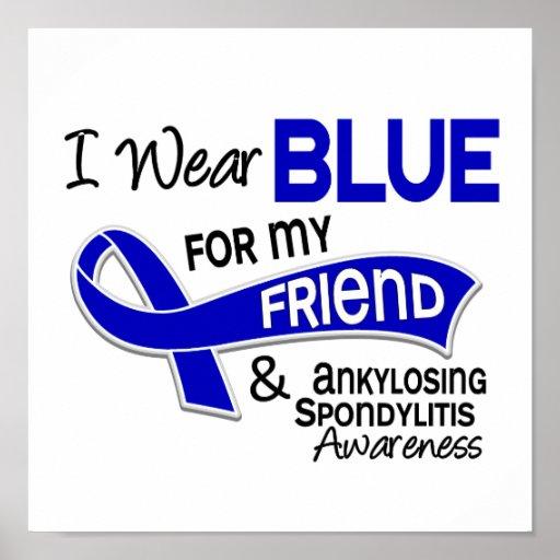 I Wear Blue Friend 42 Ankylosing Spondylitis Poster