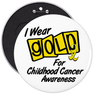 I Wear Gold For CHILDHOOD CANCER AWARENESS 8 Pinback Button