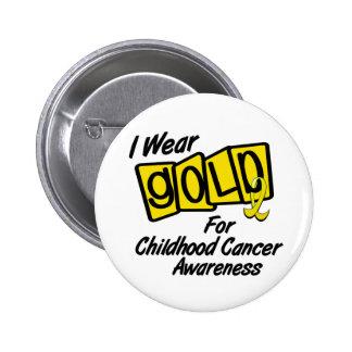 I Wear Gold For CHILDHOOD CANCER AWARENESS 8 Pinback Button