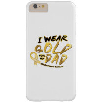 I Wear Gold For My Dad Childhood Cancer Awareness Barely There iPhone 6 Plus Case