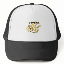I Wear Gold For My Dad Childhood Cancer Awareness Trucker Hat
