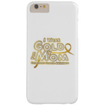 I Wear Gold For My Mom Childhood Cancer Awareness Barely There iPhone 6 Plus Case