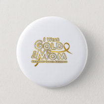 I Wear Gold For My Mom Childhood Cancer Awareness Button