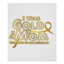 I Wear Gold For My Mom Childhood Cancer Awareness Poster