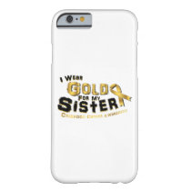 I Wear Gold For My Sister Childhood Cancer Barely There iPhone 6 Case