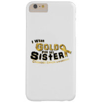 I Wear Gold For My Sister Childhood Cancer Barely There iPhone 6 Plus Case
