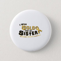 I Wear Gold For My Sister Childhood Cancer Button