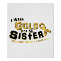 I Wear Gold For My Sister Childhood Cancer Poster