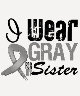 I Wear Gray Awareness Ribbon For My Sister T Shirt