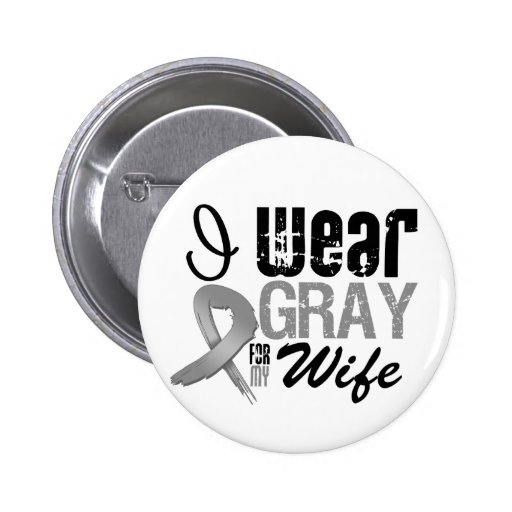 I Wear Gray Awareness Ribbon For My Wife Pinback Buttons