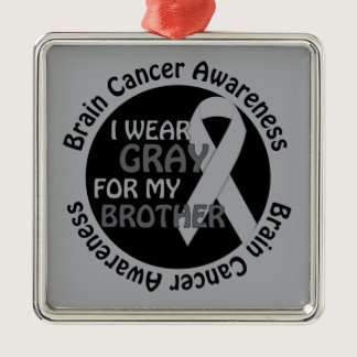 I Wear Gray For My Brother Support Brain Cancer Metal Ornament
