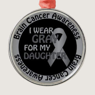 I Wear Gray For My Daughter Brain Cancer Awarenes Metal Ornament
