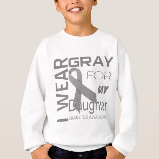 I wear gray for my Daughter Diabetes Awareness Sweatshirt