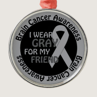 I Wear Gray For My Friend Brain Cancer Awarenes Metal Ornament