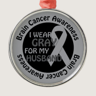 I Wear Gray For My Husband Brain Cancer Awarenes Metal Ornament