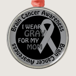 I Wear Gray For My Mom Brain Cancer Awarenes Metal Ornament