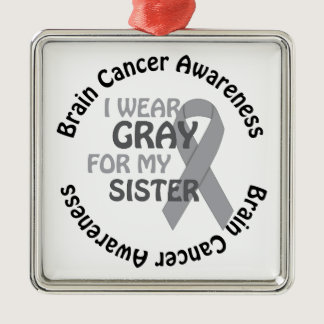 I Wear Gray For My Sister Brain Cancer Awarenes Metal Ornament