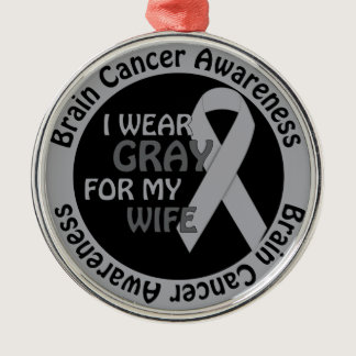 I Wear Gray For My Wife Brain Cancer Awarenes Metal Ornament