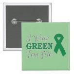 I Wear Green For Me (Green Awareness Ribbon) Pinback Button