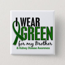 I Wear Green For My Brother 10 Kidney Disease Pinback Button