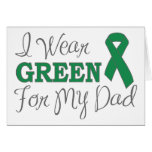 I Wear Green For My Dad (Green Awareness Ribbon) Greeting Cards