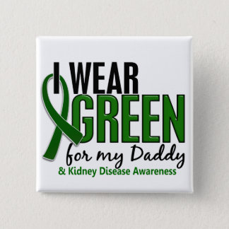 I Wear Green For My Daddy 10 Kidney Disease Button