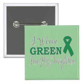 I Wear Green For My Daughter Green Ribbon Pinback Button