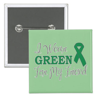 I Wear Green For My Friend (Green Ribbon) Pinback Button