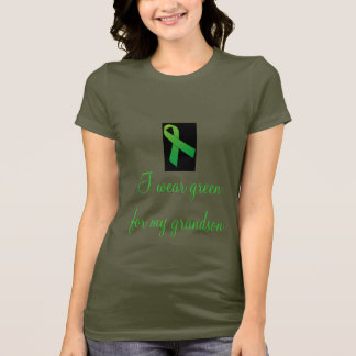 I wear green for my grandson tee shirt
