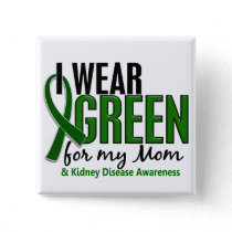 I Wear Green For My Mom 10 Kidney Disease Button