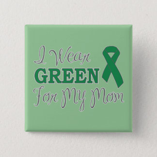 I Wear Green For My Mom (Green Awareness Ribbon) Button