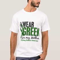 I Wear Green For My Mother 10 Kidney Disease T-Shirt