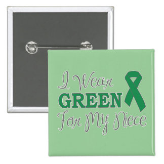 I Wear Green For My Niece (Green Awareness Ribbon) Pins