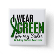 I Wear Green For My Sister 10 Kidney Disease Pinback Button