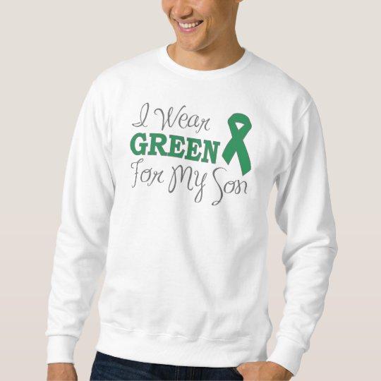 I Wear Green For My Son (Green Awareness Ribbon) Sweatshirt