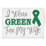 I Wear Green For My Wife (Green Awareness Ribbon) Greeting Card