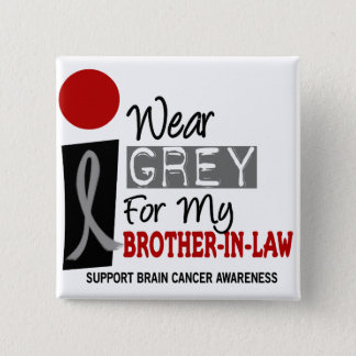 I Wear Grey For My Brother-In-Law 9 BRAIN CANCER Button