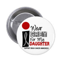 I Wear Grey For My Daughter 9 BRAIN CANCER Button