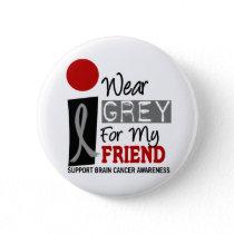 I Wear Grey For My Friend 9 BRAIN CANCER Pinback Button