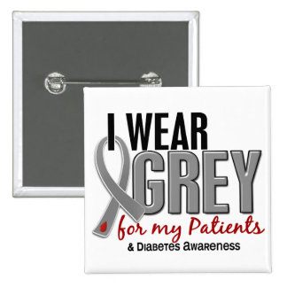 I Wear Grey For My Patients 10 Diabetes Pinback Button