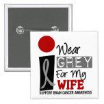 I Wear Grey For My Wife 9 BRAIN CANCER T-Shirts Button