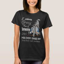 I Wear Grey For Someone Charcot Marie Tooth T-Shirt