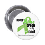 I Wear Lime Green For My Dad - Lymphoma Pinback Buttons