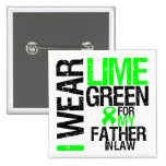 I Wear Lime Green For My Father-in-Law Lymphoma Pinback Buttons