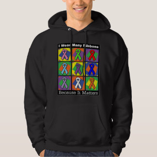 I Wear Many Awareness Ribbons Because It Matters Hoodie